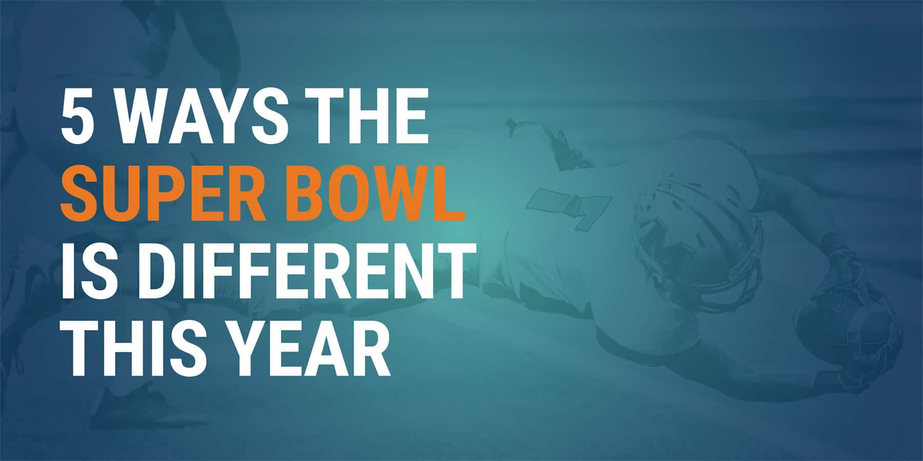 5 ways the Super Bowl is different this year